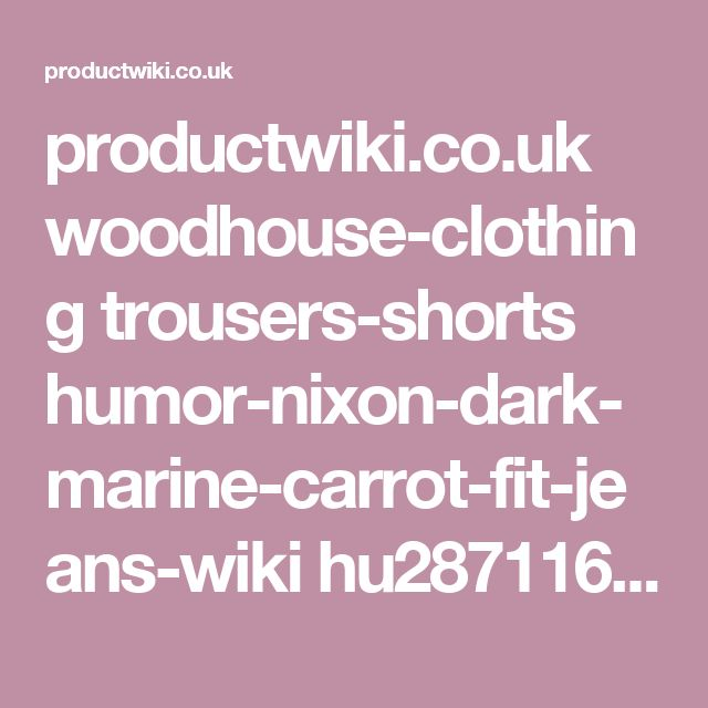 productwiki.co.uk woodhouse-clothing trousers-shorts humor-nixon-dark-marine-carrot-fit-jeans-wiki hu28711601dkmarne.htm