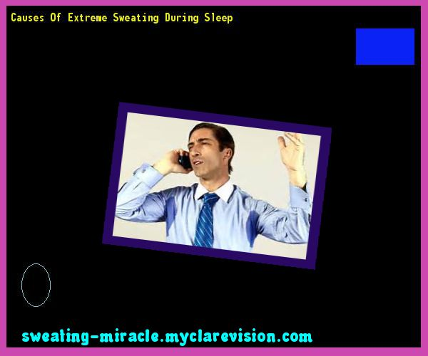 Causes Of Extreme Sweating During Sleep 111337 - Your Body to Stop Excessive Sweating In 48 Hours - Guaranteed!