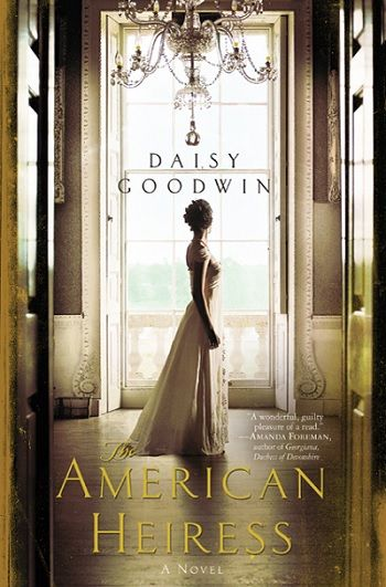 A summary and review of the bestselling historical romance book The American Heiress: A Novel by author Daisy Goodwin.