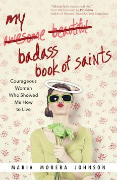 Can women be saintly and badass at the same time? A new book inspires a fresh look at those around us who combine deep courage with spiritual insight.