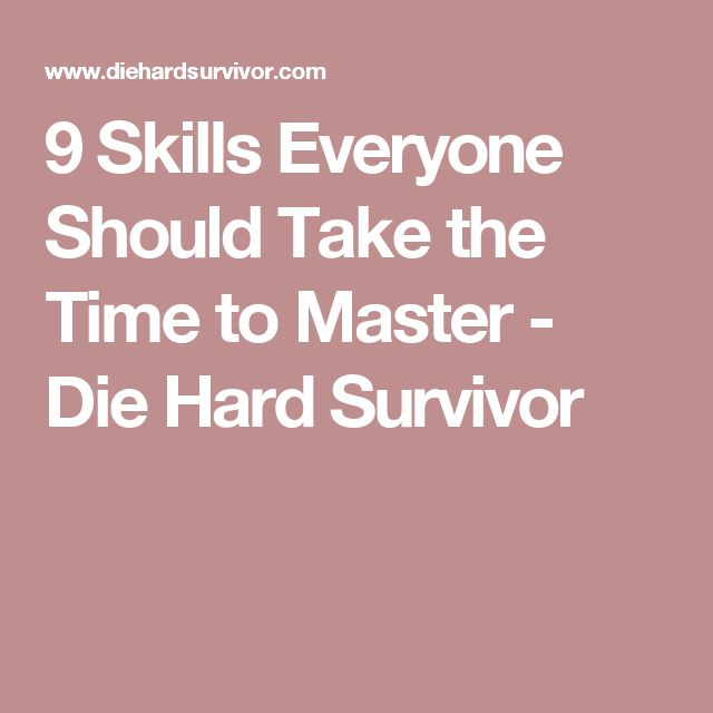 9 Skills Everyone Should Take the Time to Master - Die Hard Survivor
