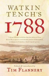 Watkin Tench sailed to Australia with the First Fleet in 1788. In his late twenties, a captain of the marines, he was insatiably curious about the new