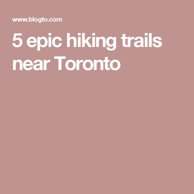 5 epic hiking trails near Toronto