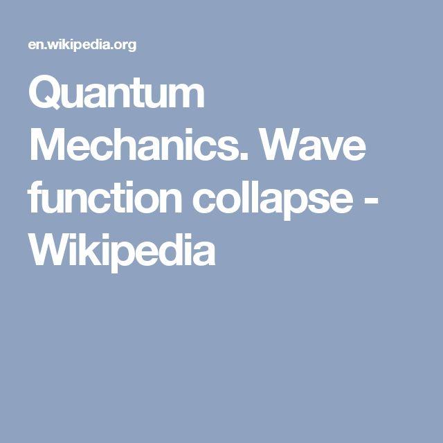 Quantum Mechanics. Wave function collapse - Wikipedia
