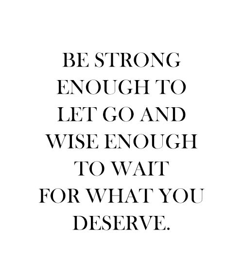 wait for what you deserve.