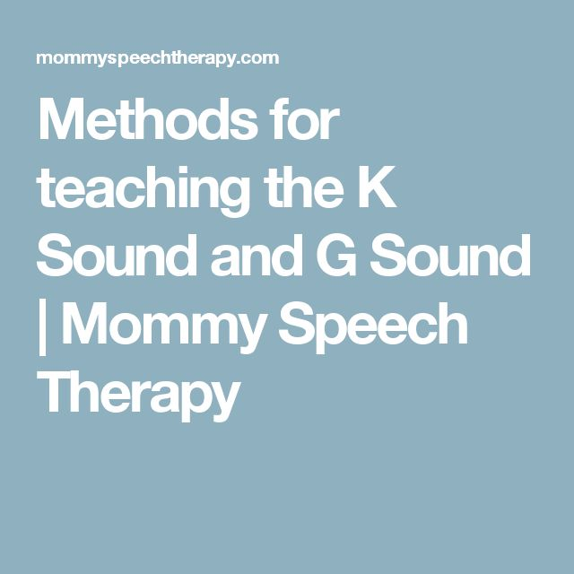 Methods for teaching the K Sound and G Sound | Mommy Speech Therapy