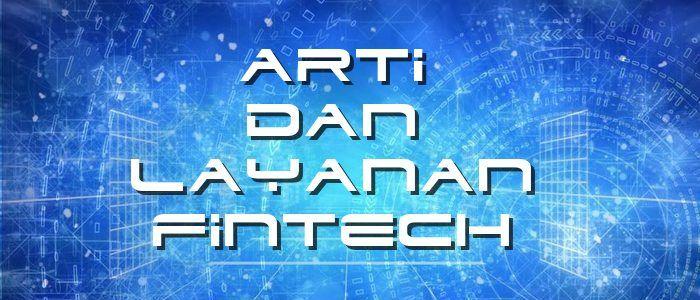 Transformasi digital turut mempengaruhi layanan pada sektor keuangan. Financial Technology semakin sering kita dengar, lantas apa arti Fintech tersebut ?
