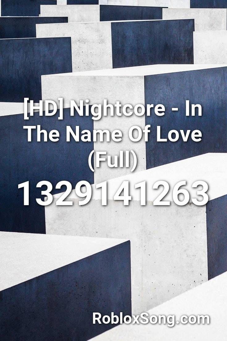 Hd Nightcore In The Name Of Love Full Roblox Id Roblox