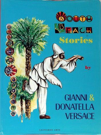 Gianni Versace:  South Beach stories  Gianni & Donatella Versace  Leonardo Arte 1993 (INGLESE) 252 Pag