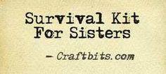 Survival Kit For Sisters — craftbits.com