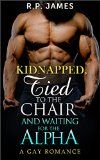 Free Kindle Book -  [Literature & Fiction][Free] GAY ROMANCE: Kidnapped, Tied To The Chair And Waiting For The Alpha (Gay romance, lgbt, romance, mystery, comedy, college, new adult) (Gay romance, lgbt, ... story, menage, paranormal, sport, holiday) Check more at http://www.free-kindle-books-4u.com/literature-fictionfree-gay-romance-kidnapped-tied-to-the-chair-and-waiting-for-the-alpha-gay-romance-lgbt-romance-mystery-comedy-college-new-adult-gay-romance-lgbt-story-me/