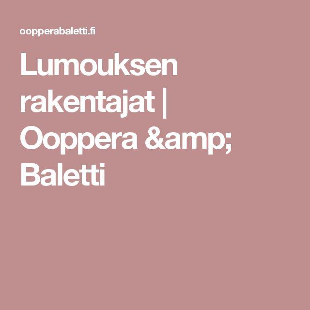 Lumouksen rakentajat | Ooppera & Baletti
