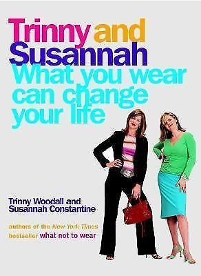 What You Wear Can Change Your Life by Trinny Woodall and Susannah Constantine...