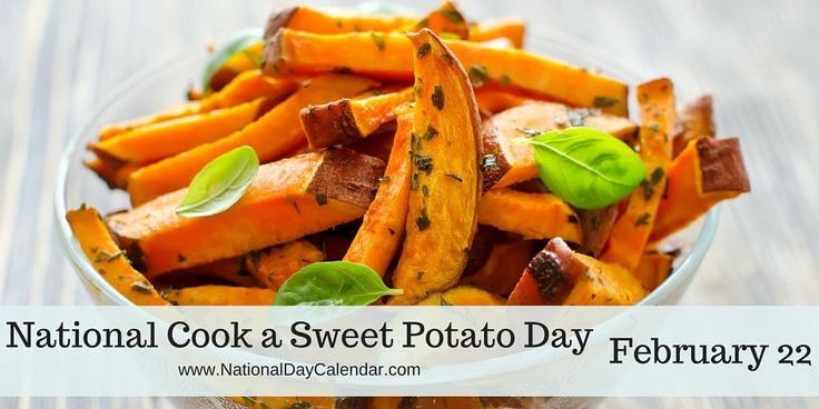 NATIONAL COOK A SWEET POTATO DAY National Cook A Sweet Potato Day is celebrated across the United States each year on February 22nd. The sweet potato is eaten and loved, each day, by millions of p…