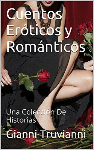 Cuentos Eróticos y Románticos: Una Colección De Historias (Spanish Edition) - Kindle edition by Gianni Truvianni. Literature & Fiction Kindle eBooks @ Amazon.com.