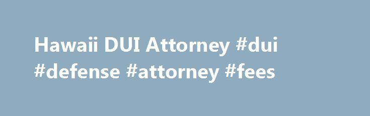Hawaii DUI Attorney #dui #defense #attorney #fees http://arkansas.remmont.com/hawaii-dui-attorney-dui-defense-attorney-fees/  # HOLCOMB LAW, LLLC Do You Need a Honolulu DUI Defense Attoney? Honolulu DUI Lawyer, Experienced Aggressive Defender for All DUI Charges in Hawaii According to the National Highway Traffic Safety Administration. about 1.5 million people were arrested in a given year for driving under the influence of alcohol or drugs. That means that one out of every 121 licensed…