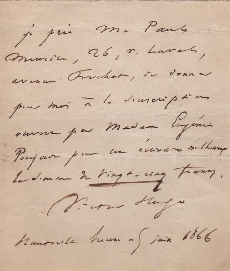 HUGO VICTOR: (1802-1885) French Poet & Novelist of the Romantic Movement. A.L.S., Victor Hugo, one page, small 8vo, Hauteville House, Saint Peter Port, Guernsey, 9th June 1866, in French. Hugo states that he has asked Paul Meurice to make a donation in his name, for the sum of 25 francs, to a subscription opened by a lady in favour of 'an unfortunate writer'.