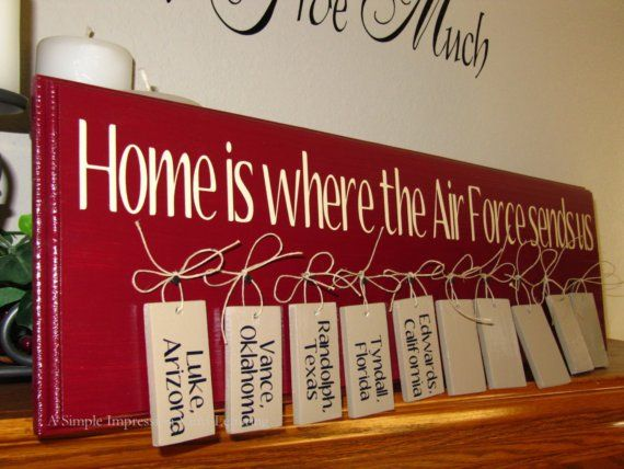 """""""Home is Where the Air Force Sends Us"""" sign.   @Jessica Simpson-Reddick -- this would be a fun project to make!"""