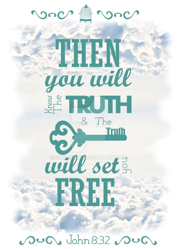 John 8:32 and you will know the truth, and the truth will ...
