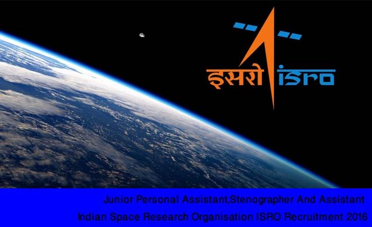 Junior Personal Assistant,Stenographer And Assistant Indian Space Research Organisation ISRO Recruitment 2016(Last Date of Application for Indian Space Research Organisation ISRO vacancies is 11-02-2016)