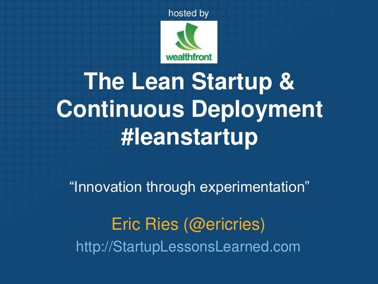 "hosted byThe Lean Startup & Continuous Deployment#leanstartup""Innovation through experimentation""Eric Ries (@ericries)http://StartupLessonsLearned.com"