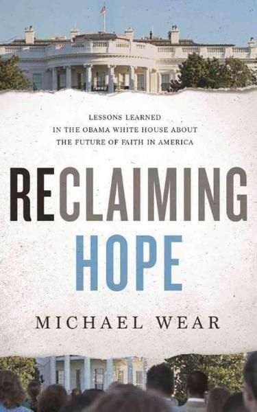 Reclaiming Hope: Lessons Learned in the Obama House About the Future of Faith in America