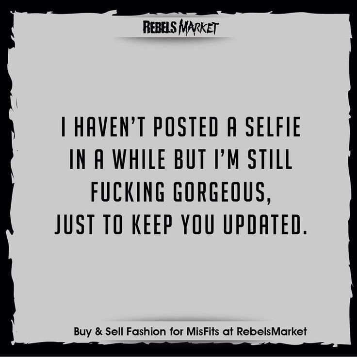 Bahaha! For the constantly annoying selfie posting girls who don't understand that there's more to life than vanity