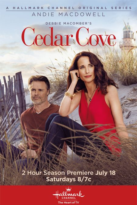 CEDAR COVE on Hallmark! Love the books and the show! Watched first 3 seasons on Netflix since we didn't have Hallmark with our cable pkg., but we just got it, so now I can watch Season 4 live!