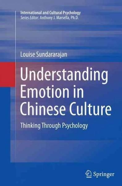 Understanding Emotion in Chinese Culture: Thinking Through Psychology