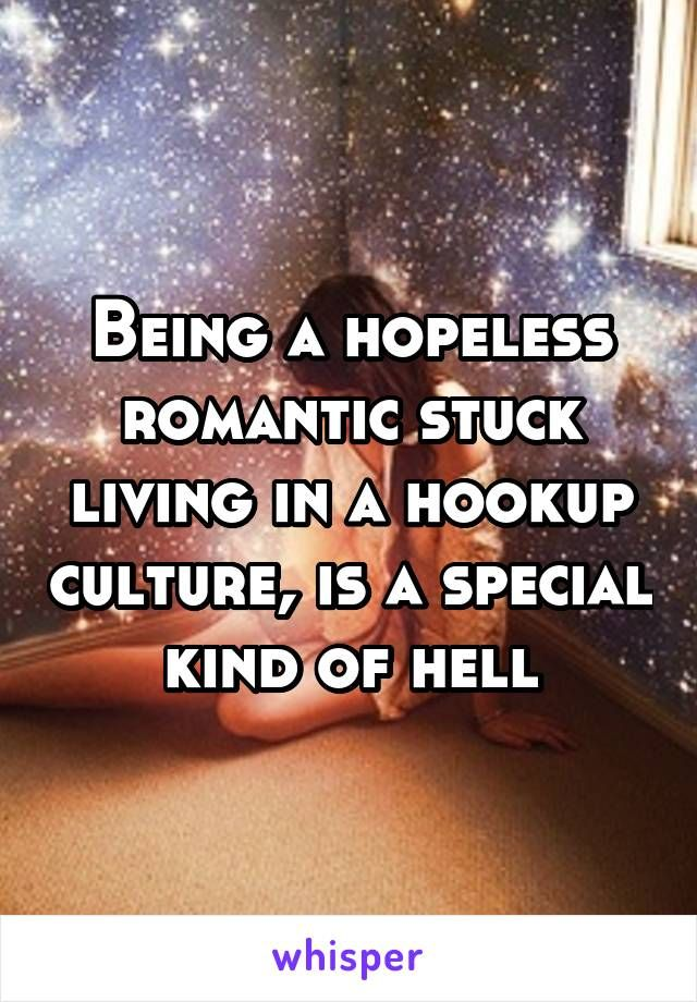 being hopeless romantic hookup culture
