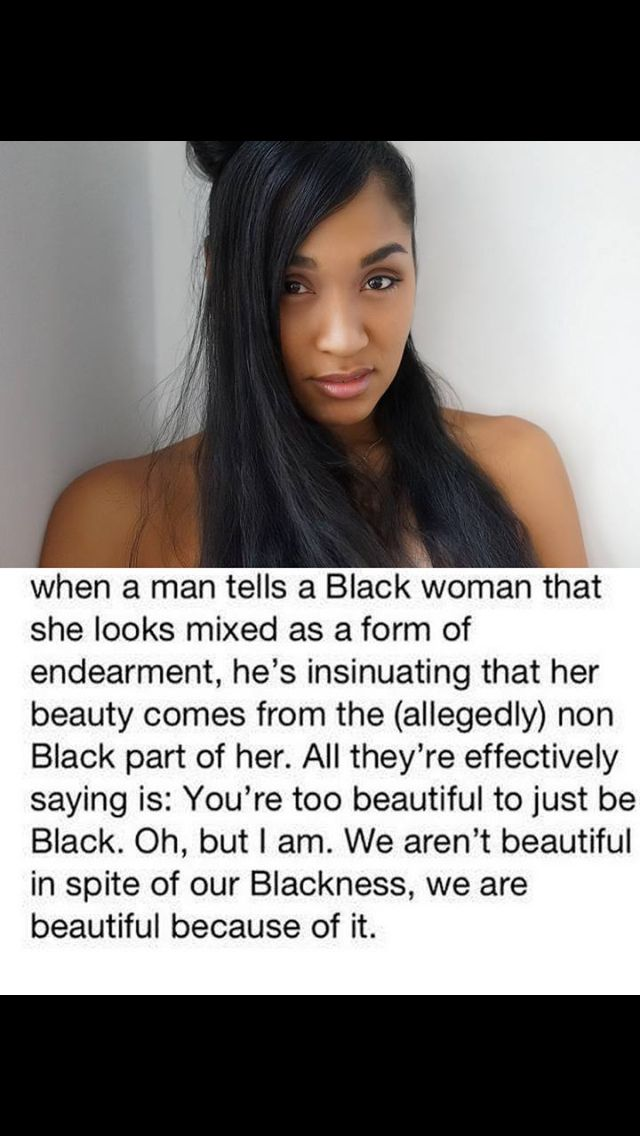 I feel like this is exactly how my sister feels. Don't minimize her black beauty with ignorance that you have learned through society. She is black and beautiful.