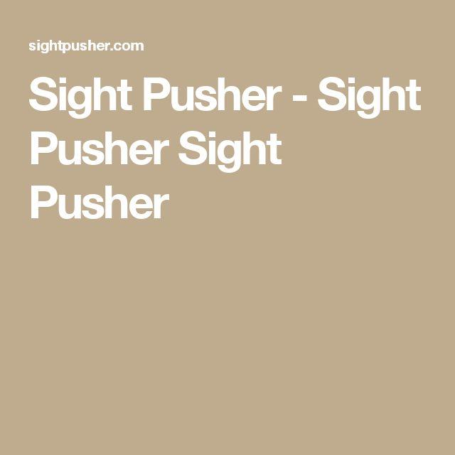 Sight Pusher - Sight Pusher Sight Pusher