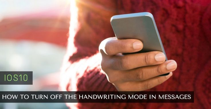 How to Turn Off the Handwriting Mode in Messages for iOS 10