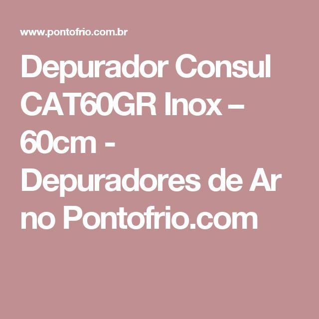 Depurador Consul CAT60GR Inox – 60cm - Depuradores de Ar no Pontofrio.com
