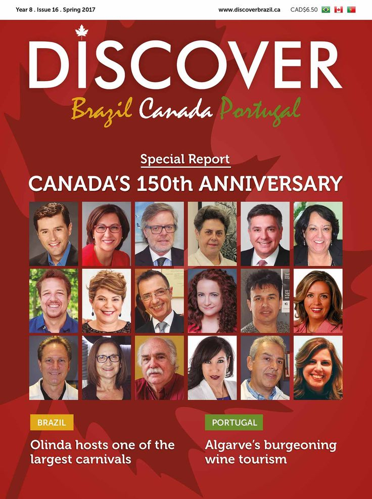 DISCOVER Magazine's 16th Edition (April 2017). Cover. The magazine promotes Brazil, Canada & Portugal. Check it out at www.discoverbrazil.ca. Special Edition: Canada 150th Anniversary.