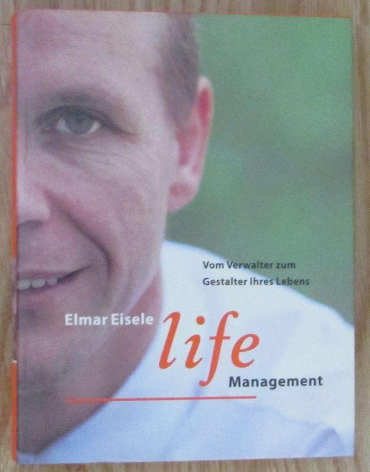 LIFE Management * Vom Verwalter zum Gestalter Ihres Lebens * Elmar Eisele 2003
