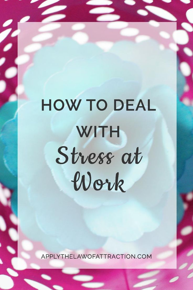 How to Deal with Stress at Work Using the Law of Attraction