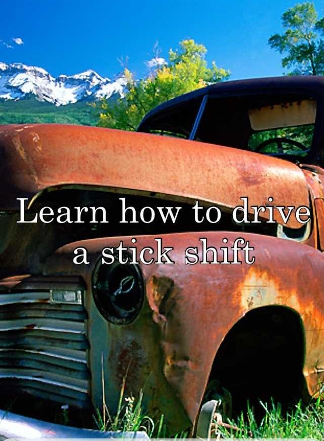 Learn how to drive a stick shift. This should be on everyone's #bucketlist. From Paige Strecker.