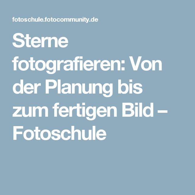 Sterne fotografieren: Von der Planung bis zum fertigen Bild – Fotoschule