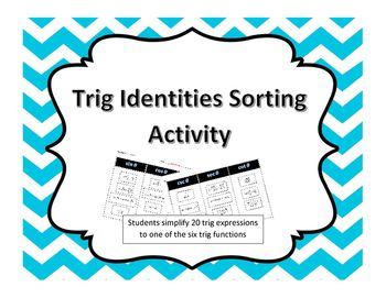 Trig Identities Sorting Activity is an interactive and hands on way for students to practice using trig identities to simplify expressions involving trig functions. Students simplify 20 trig expressions to one of the six trig functions (sine, cosine, tangent, cosecant, secant, or cotangent). When completed students will have three or four trig expressions in each of the six trig function columns.  Click on the cover page above to learn more!