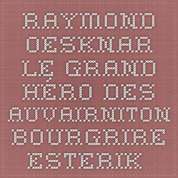 Raymond Oesknar le grand héro des Auvairniton Bourgrire - Esterik.fr