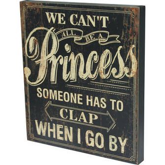 Can't All Be A Princess Sign