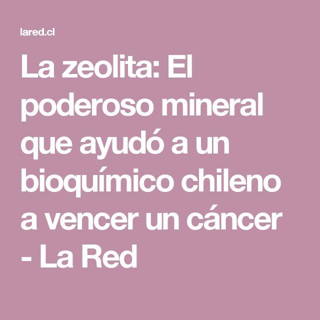 La zeolita: El poderoso mineral que ayudó a un bioquímico chileno a vencer un cáncer - La Red