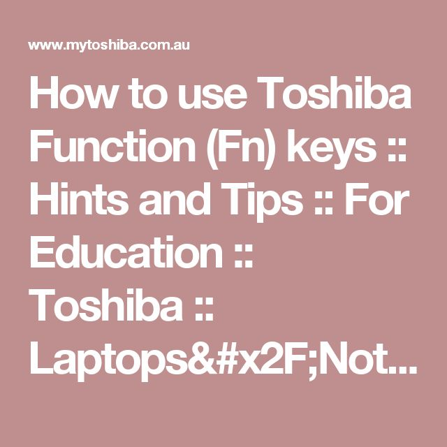 How to use Toshiba Function (Fn) keys :: Hints and Tips :: For Education :: Toshiba :: Laptops/Notebooks, Storage & Accessories