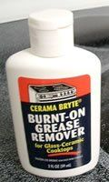 Cerama Bryte 20812 2-Ounce Ceramic Cooktop Burnt-on Grease Remover by Cerama Bryte. $5.99. Burnt-On Grease Remover for Glass-Ceramic Cooktops. Removes burnt-on grease and other stubborn stains. Instructions: Remove burnt-on food with a scraper. Apply Burnt-On Grease Remover, let sit for no longer than 30 minutes then wipe clean with soft cloth or paper towel. 2 Fluid Ounces. Contains citric acid and soda ash.