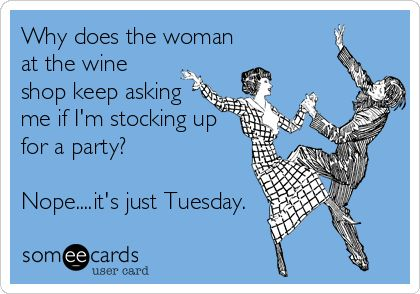 Why does the woman at the wine shop keep asking me if I'm stocking up for a party? Nope....it's just Tuesday. #funny #humor