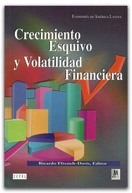 Crecimiento esquivo y volatilidad financiera - Ricardo Ffrench-Davis  - Ediciones Mayol    http://www.librosyeditores.com/tiendalemoine/finanzas/2457-crecimiento-esquivo-y-volatilidad-financiera.html    Editores y distribuidores.