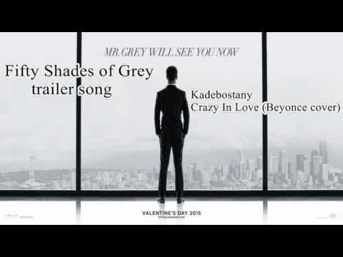 ▶ Fifty Shades of Grey original trailer song / Kadebostany – Crazy In Love (Beyoncé cover) - YouTube