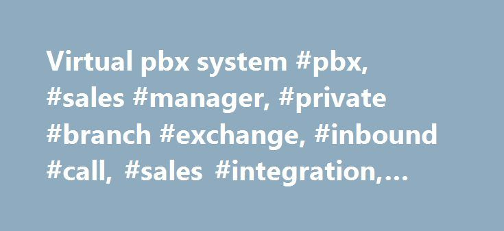 Virtual pbx system #pbx, #sales #manager, #private #branch #exchange, #inbound #call, #sales #integration, #sales #tool http://tampa.remmont.com/virtual-pbx-system-pbx-sales-manager-private-branch-exchange-inbound-call-sales-integration-sales-tool/  # Voicent PBX is a business phone system specifically designed for sales organizations and call centers. 24/7 ACD Virtual Receptionists Create and auto-rotate different auto attendants for any occasion, including holidays, vacation days, and your…