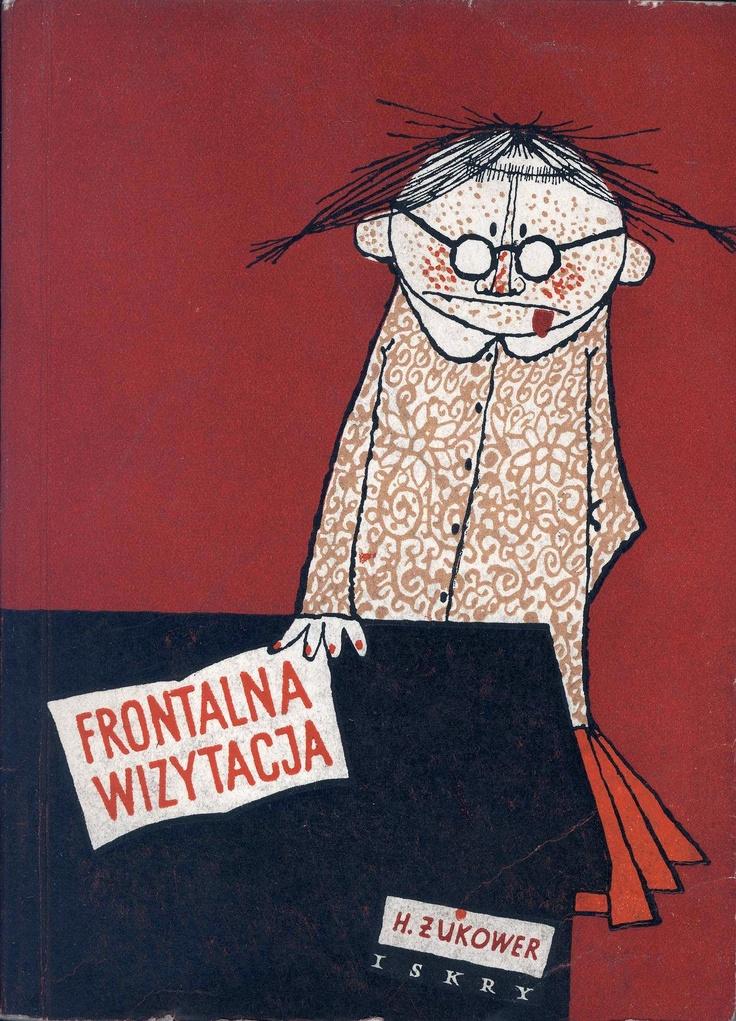 """""""Frontalna wizytacja"""" H. Żukower Cover by Mirosław Pokora Published by Wydawnictwo Iskry 1957"""